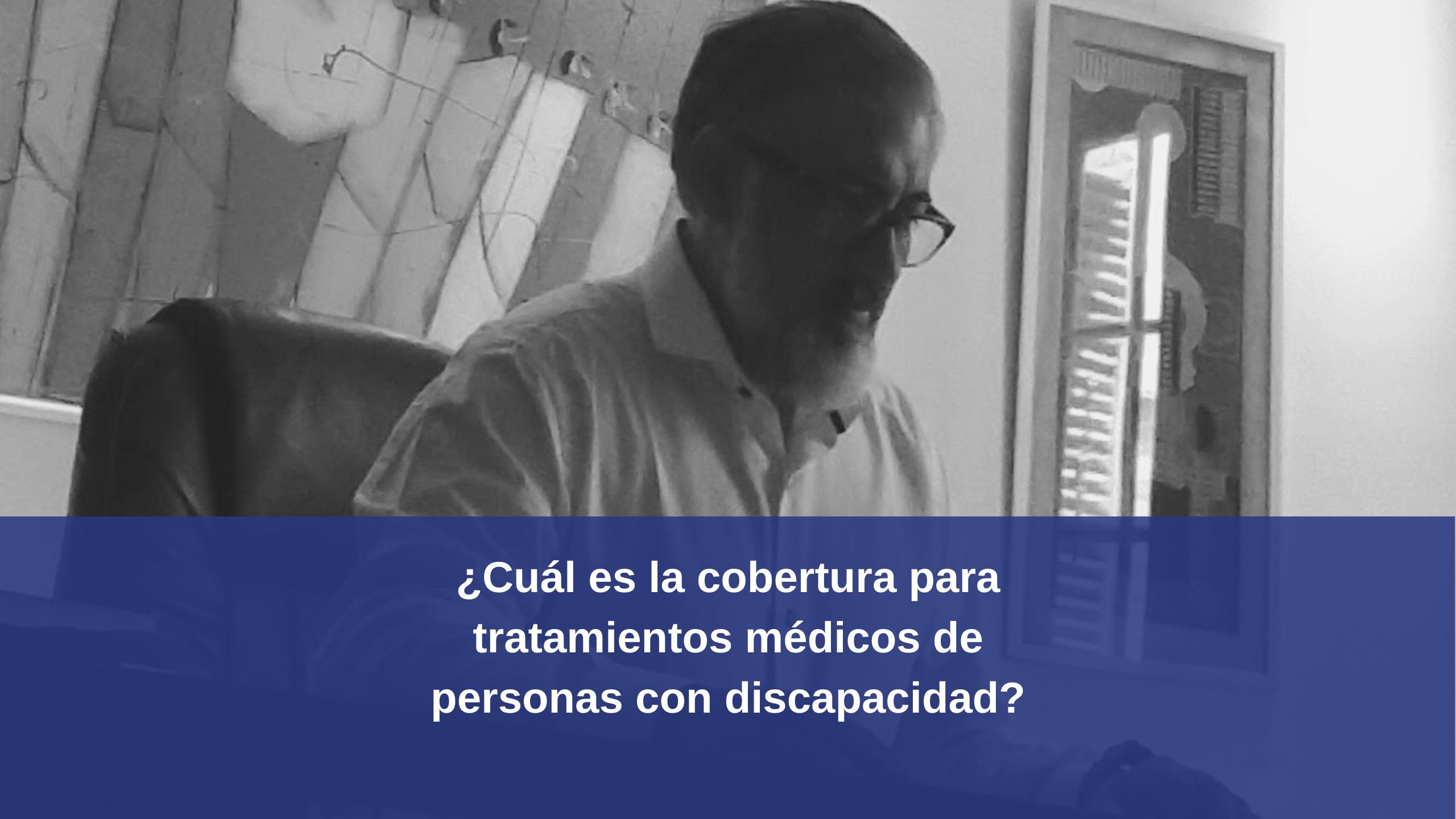 ¿Cuál es la cobertura para tratamientos médicos de personas con discapacidad?