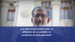 ¿La obra social puede negar la afiliación de un jubilado en condición de discapacidad?