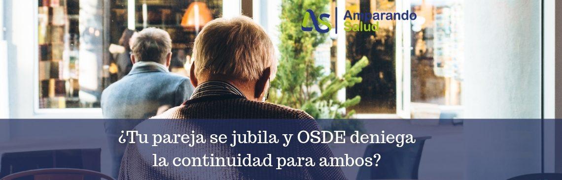 ¿Tu pareja se jubila y OSDE deniega la continuidad para ambos?