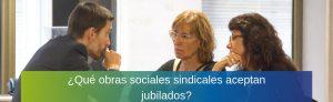¿Qué obras sociales sindicales aceptan jubilados?