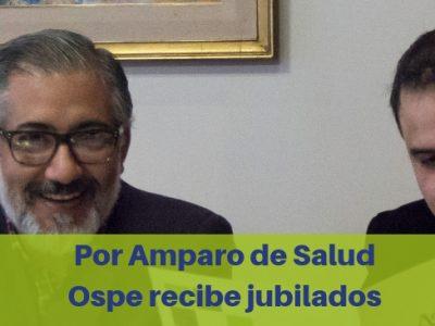 Por Amparo de Salud Ospe recibe jubilados