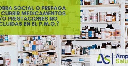 ¿La obra social o prepaga debe cubrir medicamentos y/o prestaciones no incluidas en el P.M.O.?