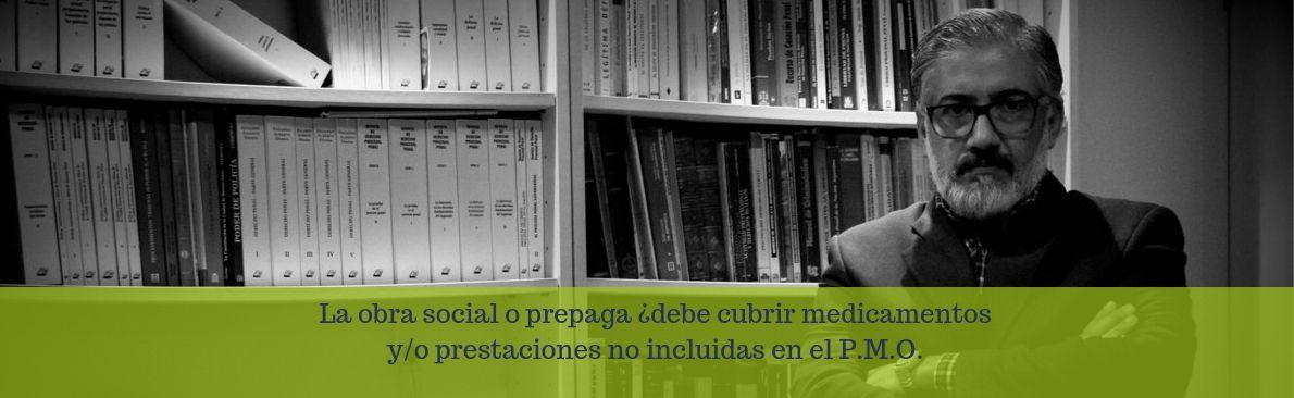 La obra social o prepaga ¿debe cubrir medicamentos y/o prestaciones no incluidas en el P.M.O.?
