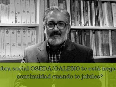 ¿Tu obra social OSEDA/GALENO te está negando la continuidad cuando te jubiles?