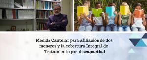 Medida Cautelar para afiliación de dos menores, y la cobertura Integral de Tratamiento por discapacidad