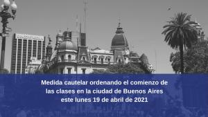 Medida cautelar ordenando el comienzo de las clases en la ciudad de Buenos Aires este lunes 19 de abril de 2021