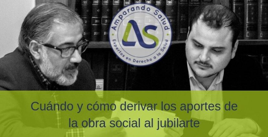 ¿Cómo y cuanto derivar los aportes de la obra social al jubilarte??