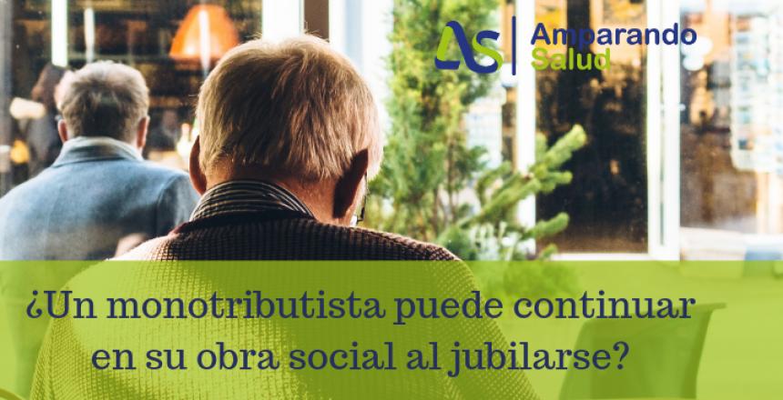 ¿Un monotributista puede continuar en su obra social al jubilarse?