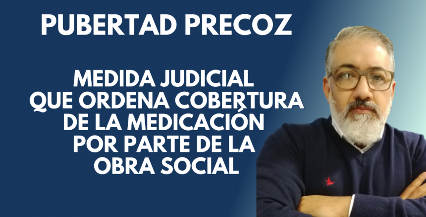 Pubertad precoz. Medida judicial que ordena cobertura de la medicación por parte de la obra social